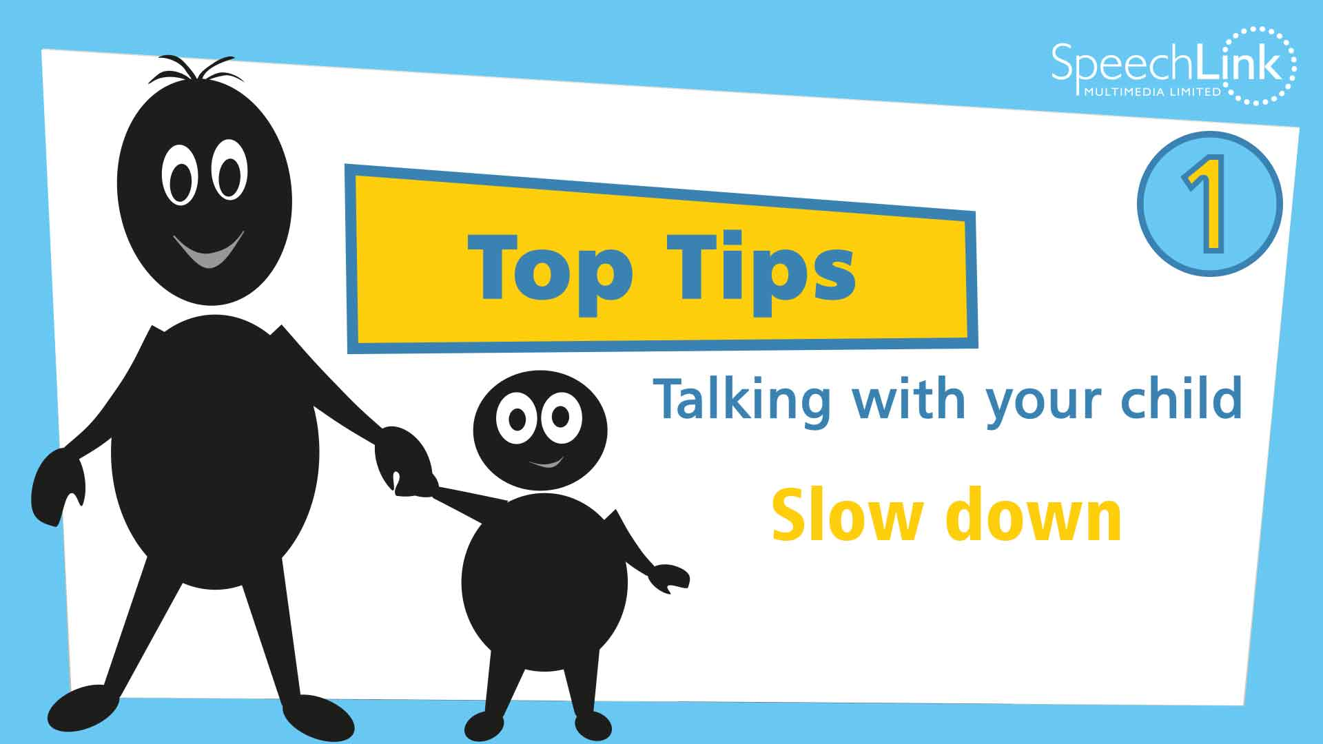 Top Tips 1 - Talking with your child, Slow Down